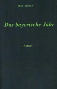 """""""Das bayerische Jahr"""" (Roman) Rudi Benzien"""