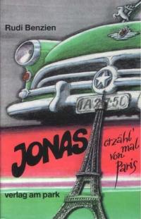 Jonas, erzähl mal von Paris (Roman) Rudi Benzien